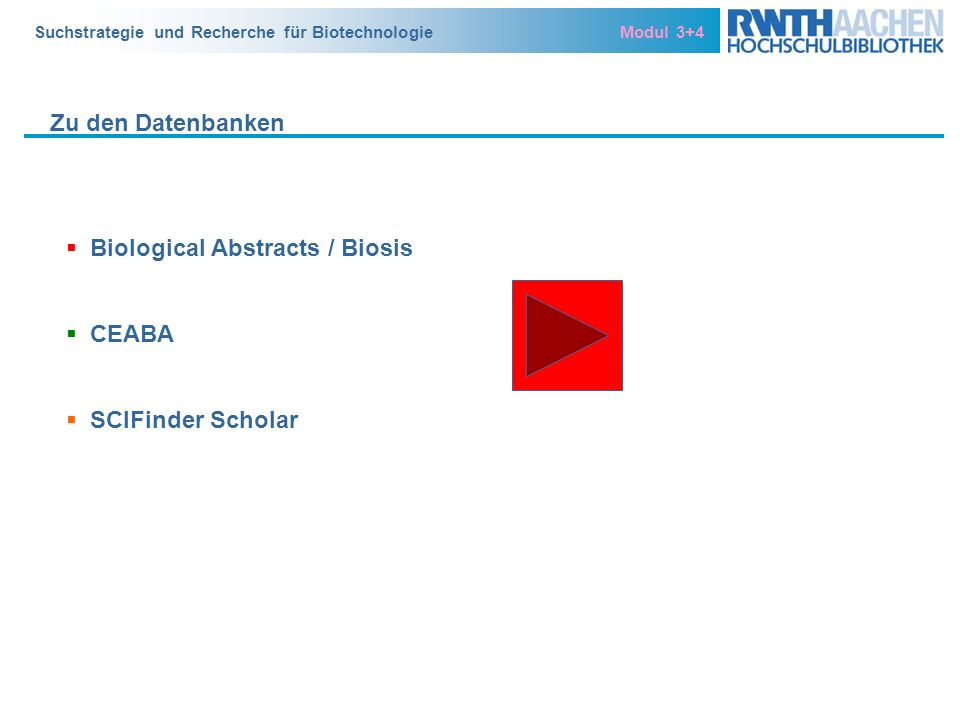 Suchstrategie und Recherche für Biotechnologie Modul 3+4 Zu den Datenbanken Biological Abstracts / Biosis CEABA SCIFinder Scholar
