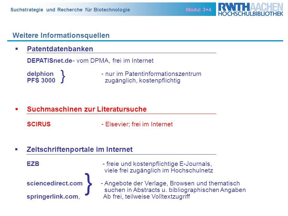 Suchstrategie und Recherche für Biotechnologie Modul 3+4 Weitere Informationsquellen } } Patentdatenbanken DEPATISnet.de- vom DPMA, frei im Internet d