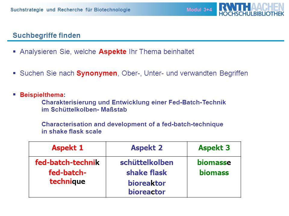 Suchstrategie und Recherche für Biotechnologie Modul 3+4 Analysieren Sie, welche Aspekte Ihr Thema beinhaltet Suchen Sie nach Synonymen, Ober-, Unter-