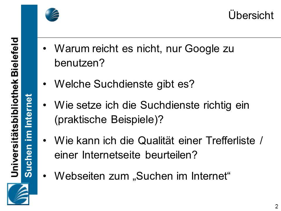 Suchen im Internet 2 Übersicht Warum reicht es nicht, nur Google zu benutzen? Welche Suchdienste gibt es? Wie setze ich die Suchdienste richtig ein (p