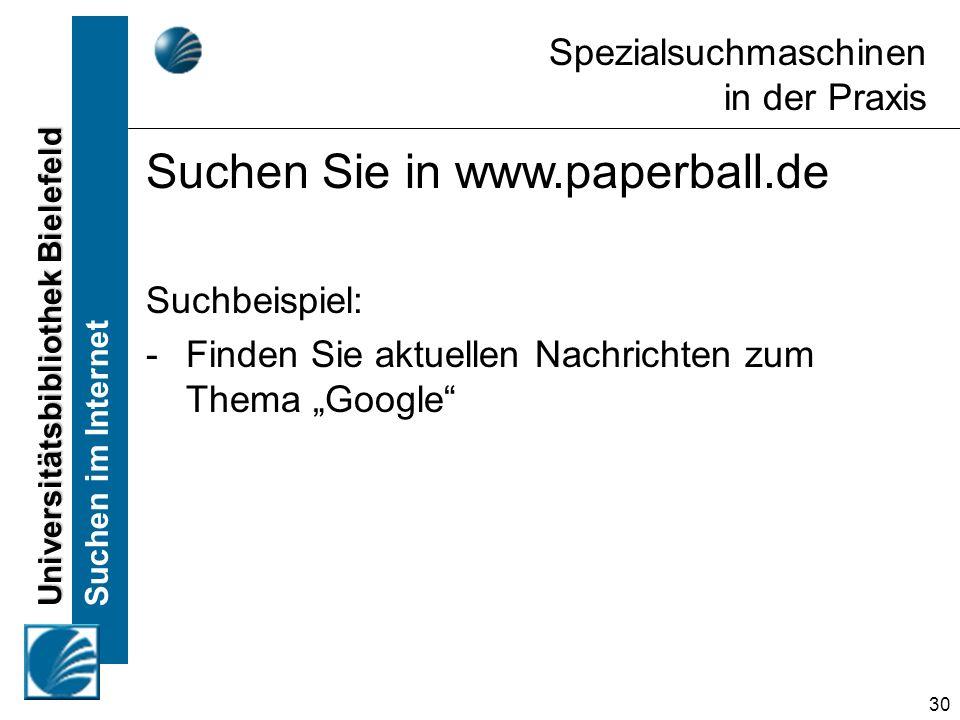 Universitätsbibliothek Bielefeld Suchen im Internet 30 Spezialsuchmaschinen in der Praxis Suchen Sie in www.paperball.de Suchbeispiel: -Finden Sie aktuellen Nachrichten zum Thema Google