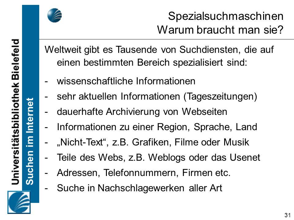 Universitätsbibliothek Bielefeld Suchen im Internet 31 Spezialsuchmaschinen Warum braucht man sie? Weltweit gibt es Tausende von Suchdiensten, die auf