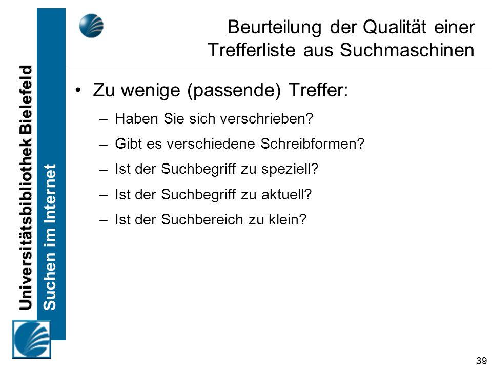 Universitätsbibliothek Bielefeld Suchen im Internet 39 Beurteilung der Qualität einer Trefferliste aus Suchmaschinen Zu wenige (passende) Treffer: –Ha