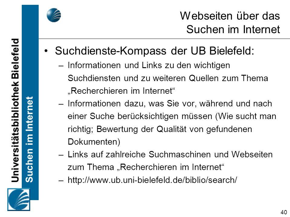 Universitätsbibliothek Bielefeld Suchen im Internet 40 Webseiten über das Suchen im Internet Suchdienste-Kompass der UB Bielefeld: –Informationen und