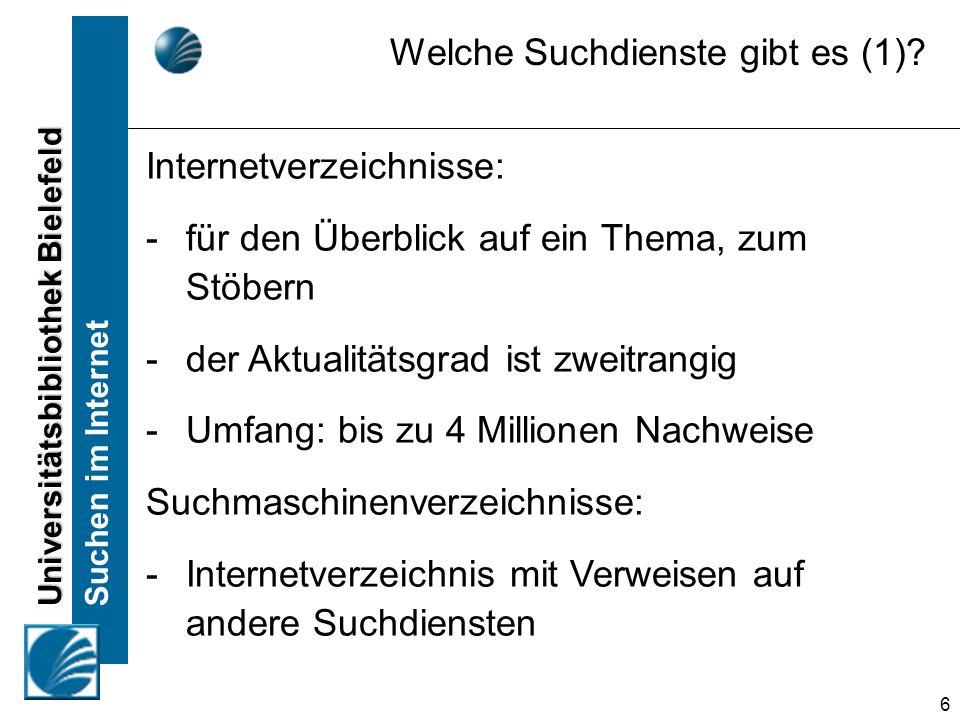 Universitätsbibliothek Bielefeld Suchen im Internet 6 Welche Suchdienste gibt es (1)? Internetverzeichnisse: -für den Überblick auf ein Thema, zum Stö
