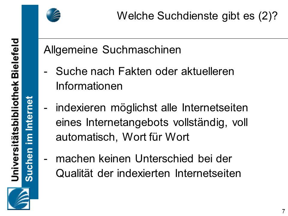 Universitätsbibliothek Bielefeld Suchen im Internet 18 Automatisch arbeitende Programme: Hangeln sie sich über Verweise weiter Internetseiten werden in riesigen Datenbanken gespeichert Recherche in diesen Datenbanken durch Eingabe von Suchbegriffen Kombination von Suchbegriffen auf verschiedene Weise Suchmaschinen Wie funktionieren sie?
