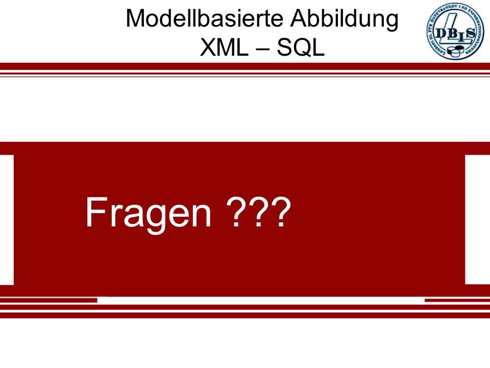 Modellbasierte Abbildung XML – SQL Fragen ???
