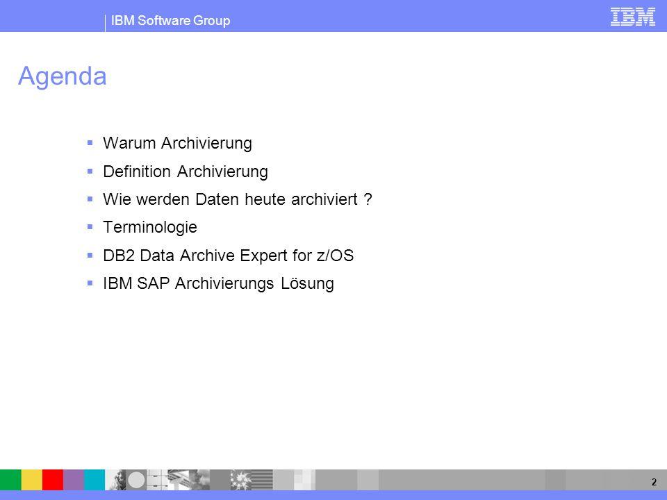 IBM Software Group 2 Agenda Warum Archivierung Definition Archivierung Wie werden Daten heute archiviert ? Terminologie DB2 Data Archive Expert for z/