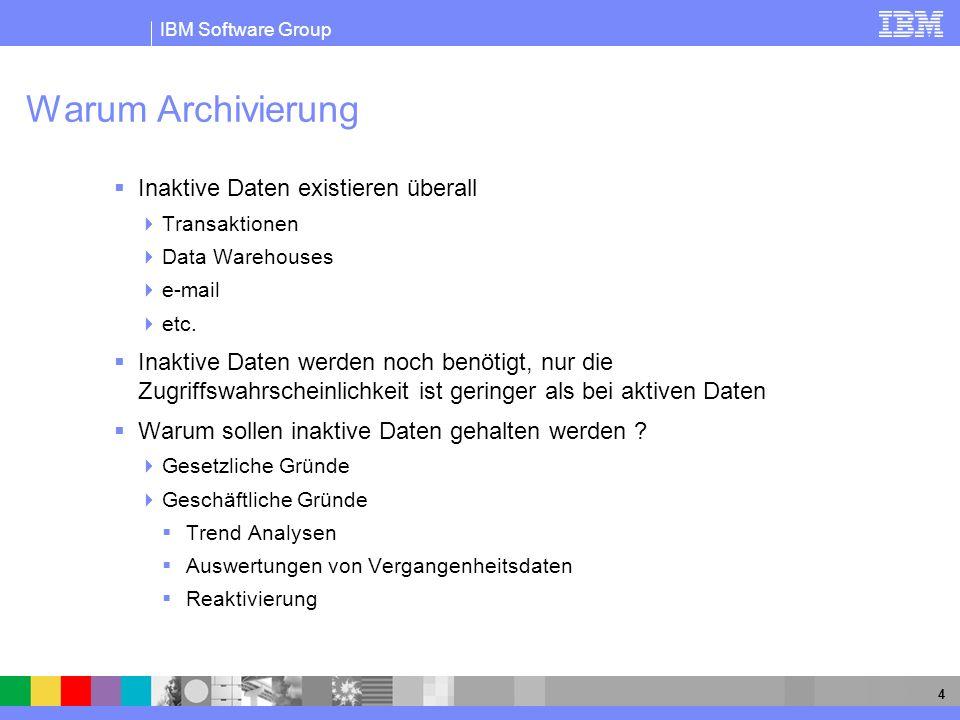 IBM Software Group 4 Warum Archivierung Inaktive Daten existieren überall Transaktionen Data Warehouses e-mail etc. Inaktive Daten werden noch benötig