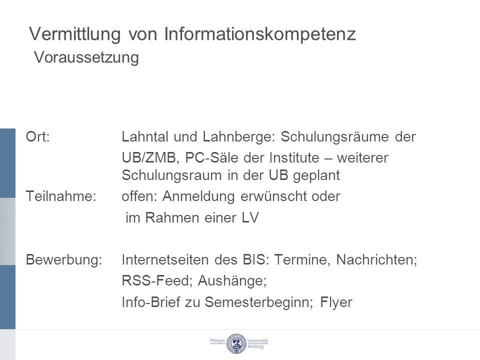 Vermittlung von Informationskompetenz Voraussetzung Ort: Lahntal und Lahnberge: Schulungsräume der UB/ZMB, PC-Säle der Institute – weiterer Schulungsr
