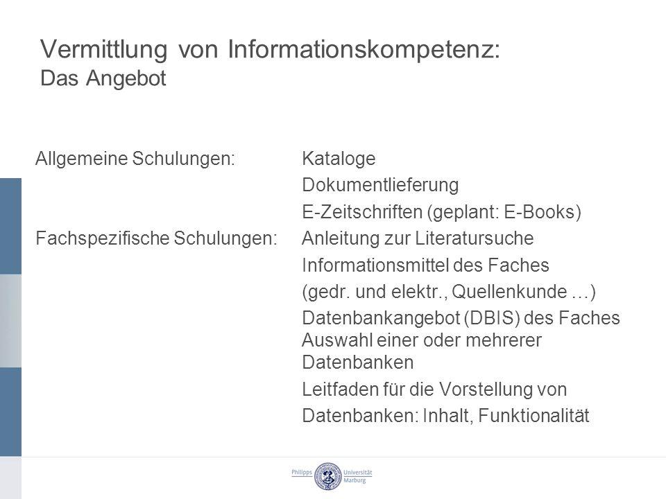 Vermittlung von Informationskompetenz: Das Angebot Allgemeine Schulungen:Kataloge Dokumentlieferung E-Zeitschriften (geplant: E-Books) Fachspezifische