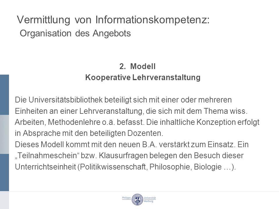 Vermittlung von Informationskompetenz: Organisation des Angebots 2. Modell Kooperative Lehrveranstaltung Die Universitätsbibliothek beteiligt sich mit