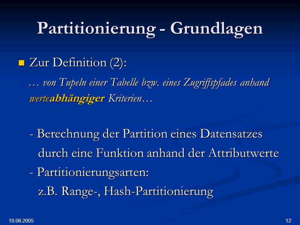 10.06.2005 12 Partitionierung - Grundlagen Zur Definition (2): Zur Definition (2): … von Tupeln einer Tabelle bzw.