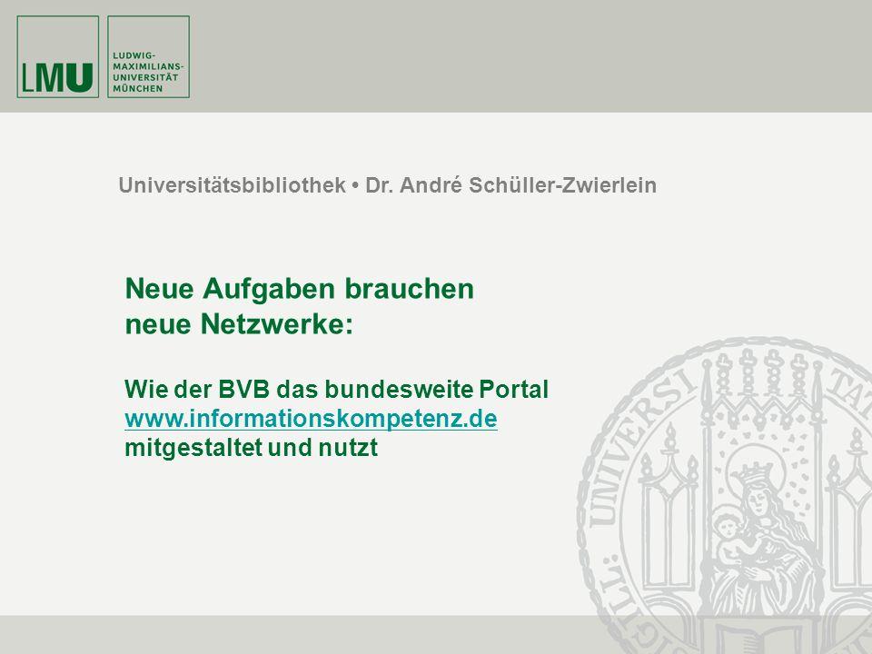 Universitätsbibliothek Dr. André Schüller-Zwierlein Neue Aufgaben brauchen neue Netzwerke: Wie der BVB das bundesweite Portal www.informationskompeten