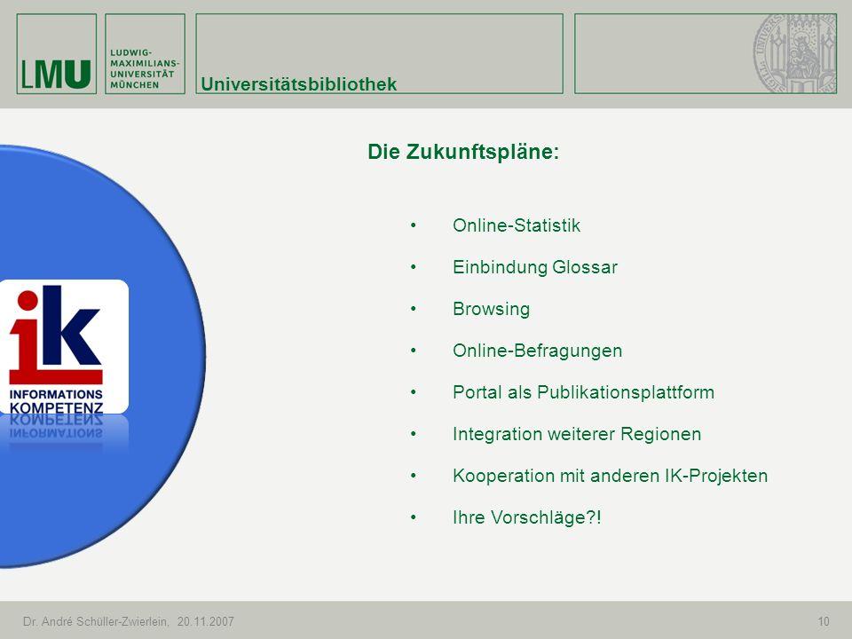 Universitätsbibliothek Dr. André Schüller-Zwierlein, 20.11.200710 Die Zukunftspläne: Online-Statistik Einbindung Glossar Browsing Online-Befragungen P