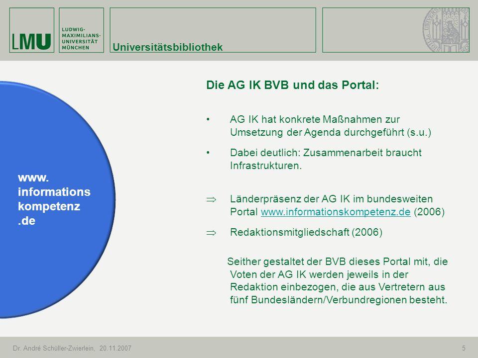 Universitätsbibliothek Dr. André Schüller-Zwierlein, 20.11.20075 www. informations kompetenz.de Die AG IK BVB und das Portal: AG IK hat konkrete Maßna