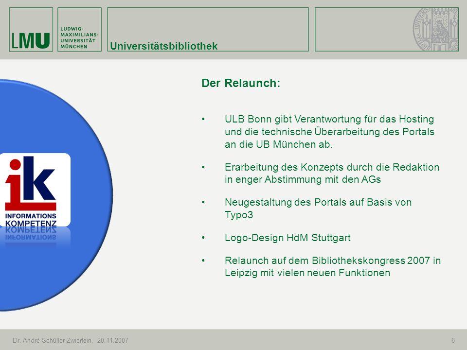 Universitätsbibliothek Dr. André Schüller-Zwierlein, 20.11.20076 Der Relaunch: ULB Bonn gibt Verantwortung für das Hosting und die technische Überarbe