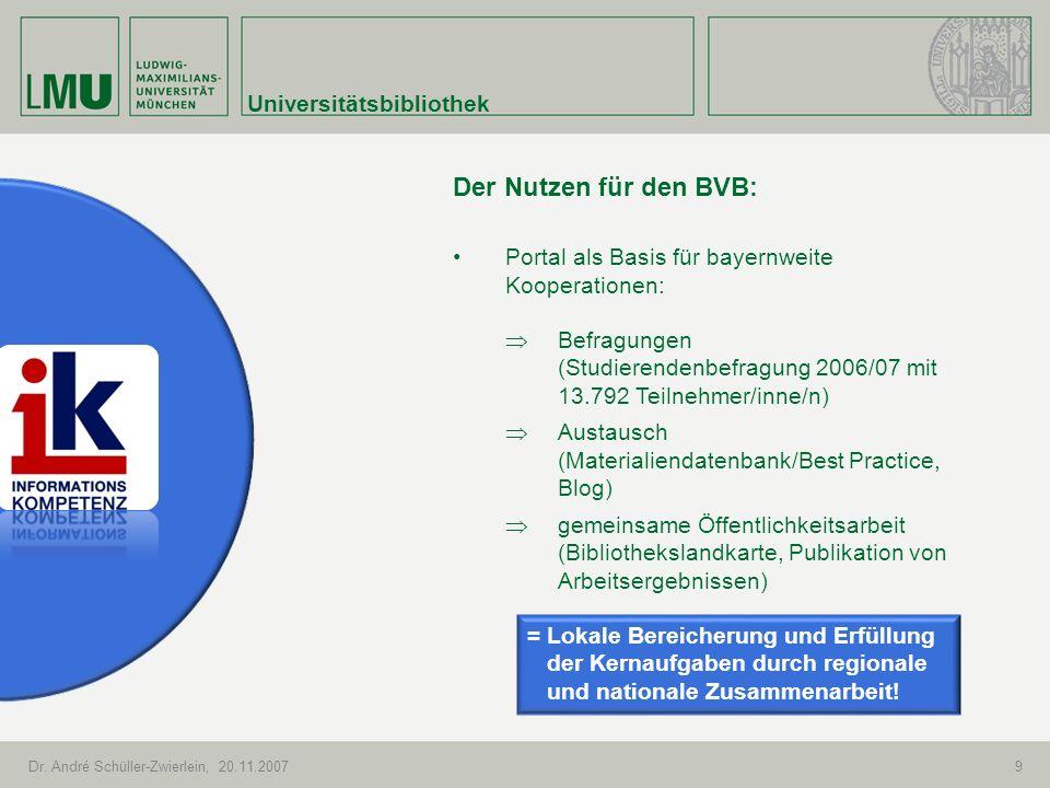 Universitätsbibliothek Dr. André Schüller-Zwierlein, 20.11.20079 Der Nutzen für den BVB: Portal als Basis für bayernweite Kooperationen: Befragungen (