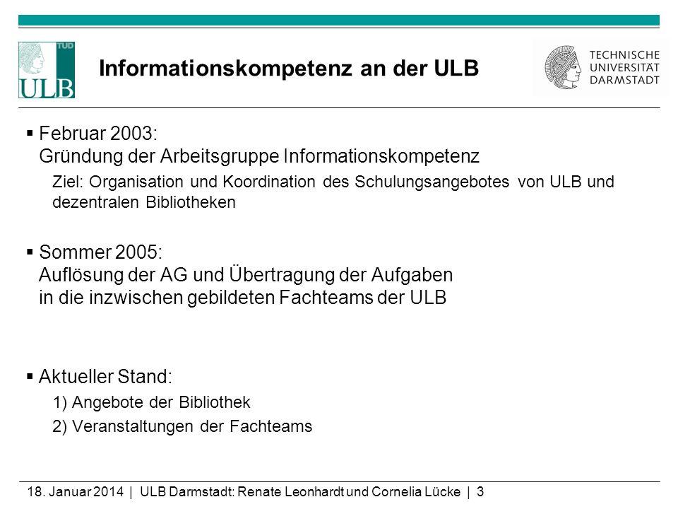 18. Januar 2014 | ULB Darmstadt: Renate Leonhardt und Cornelia Lücke | 3 Informationskompetenz an der ULB Februar 2003: Gründung der Arbeitsgruppe Inf