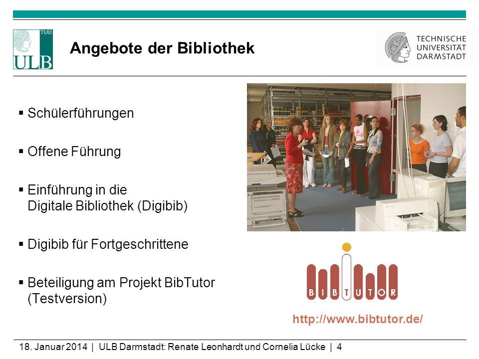 18. Januar 2014 | ULB Darmstadt: Renate Leonhardt und Cornelia Lücke | 4 Angebote der Bibliothek Schülerführungen Offene Führung Einführung in die Dig