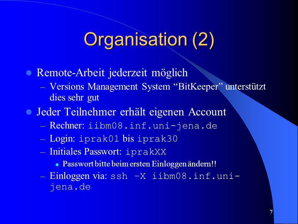 7 Organisation (2) Remote-Arbeit jederzeit möglich – Versions Management System BitKeeper unterstützt dies sehr gut Jeder Teilnehmer erhält eigenen Ac