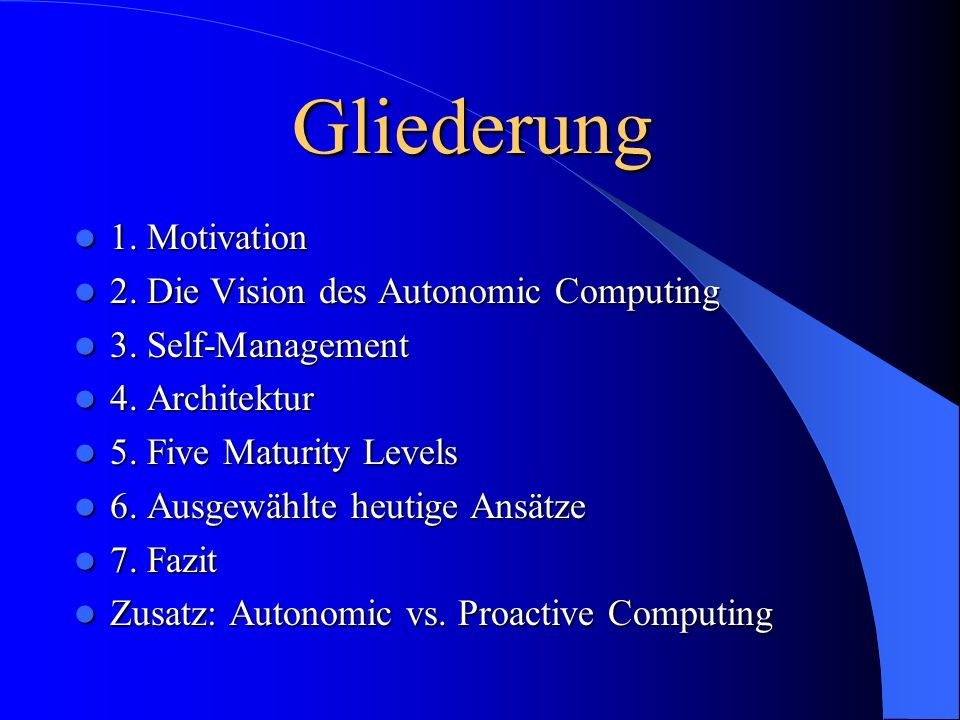 Gliederung 1. Motivation 1. Motivation 2. Die Vision des Autonomic Computing 2.