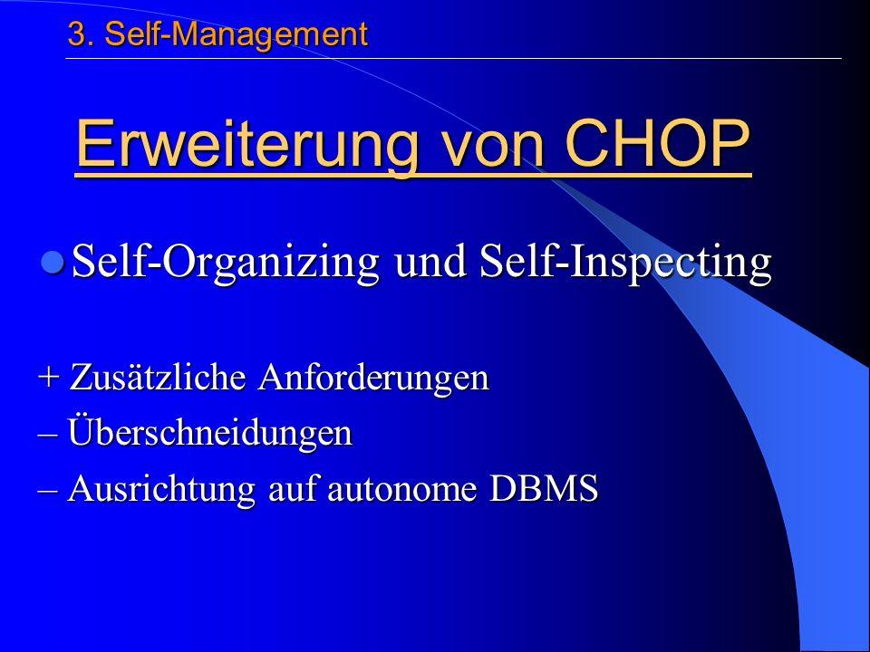 Self-Organizing und Self-Inspecting Self-Organizing und Self-Inspecting + Zusätzliche Anforderungen – Überschneidungen – Ausrichtung auf autonome DBMS Erweiterung von CHOP 3.