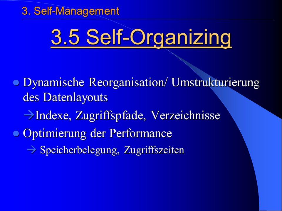 Dynamische Reorganisation/ Umstrukturierung des Datenlayouts Dynamische Reorganisation/ Umstrukturierung des Datenlayouts Indexe, Zugriffspfade, Verzeichnisse Indexe, Zugriffspfade, Verzeichnisse Optimierung der Performance Optimierung der Performance Speicherbelegung, Zugriffszeiten Speicherbelegung, Zugriffszeiten 3.