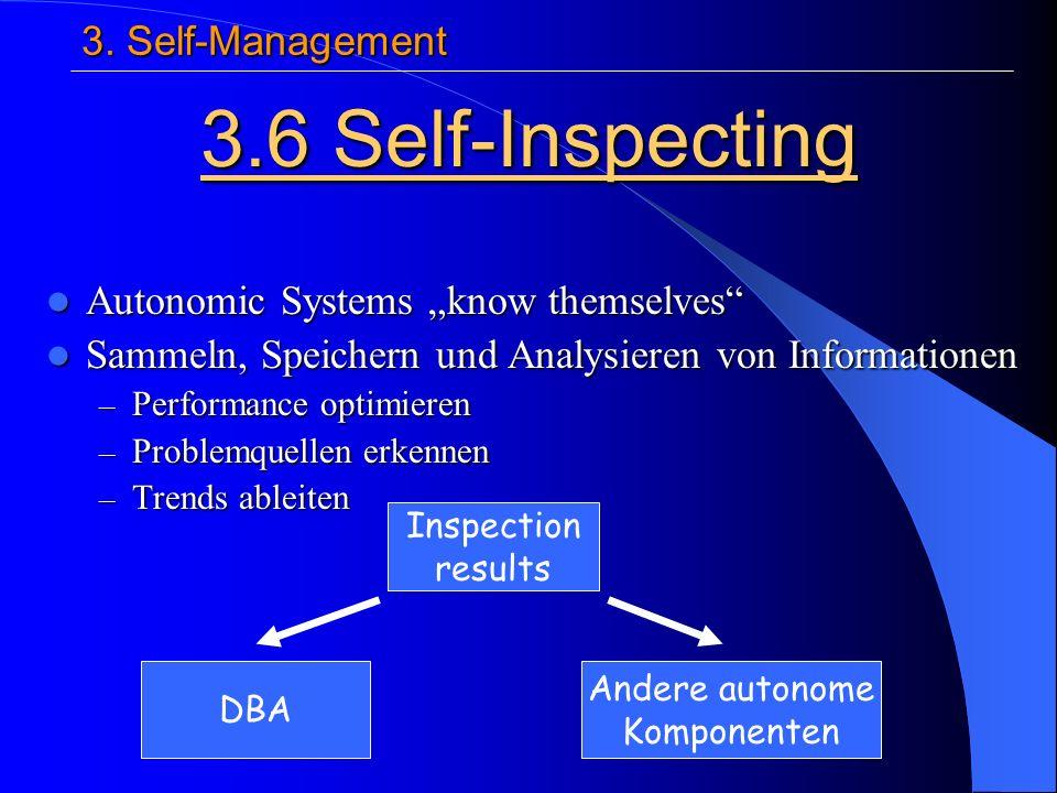 Autonomic Systems know themselves Autonomic Systems know themselves Sammeln, Speichern und Analysieren von Informationen Sammeln, Speichern und Analysieren von Informationen – Performance optimieren – Problemquellen erkennen – Trends ableiten 3.