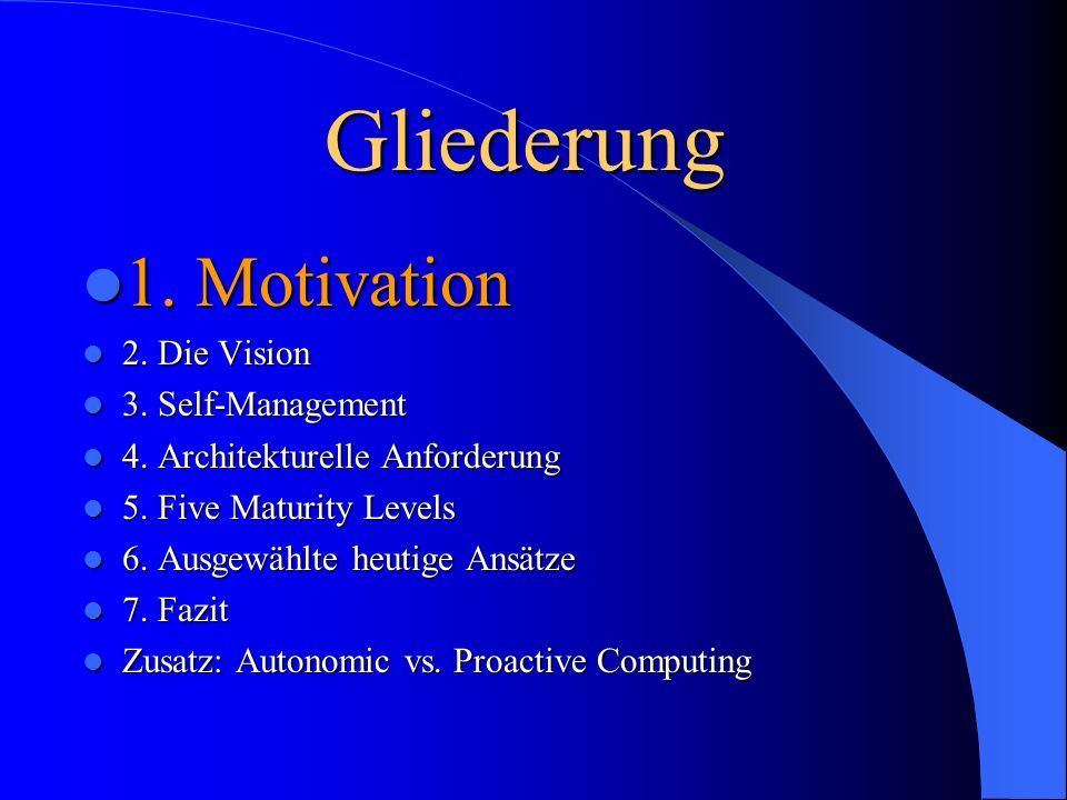 Gliederung 1. Motivation 1. Motivation 2. Die Vision 2.