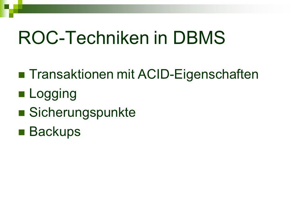 ROC-Techniken in DBMS Transaktionen mit ACID-Eigenschaften Logging Sicherungspunkte Backups