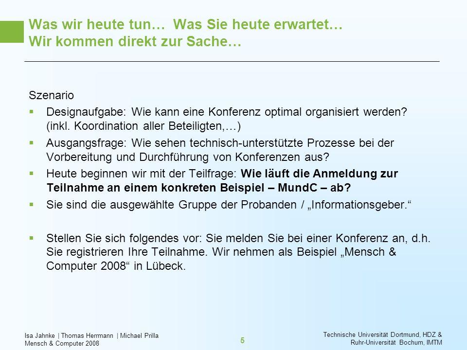 Isa Jahnke   Thomas Herrmann   Michael Prilla Mensch & Computer 2008 Technische Universität Dortmund, HDZ & Ruhr-Universität Bochum, IMTM 5 Was wir he