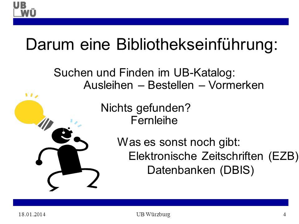 18.01.2014UB Würzburg4 Darum eine Bibliothekseinführung: Was es sonst noch gibt: Elektronische Zeitschriften (EZB) Datenbanken (DBIS) Suchen und Finden im UB-Katalog: Ausleihen – Bestellen – Vormerken Nichts gefunden.
