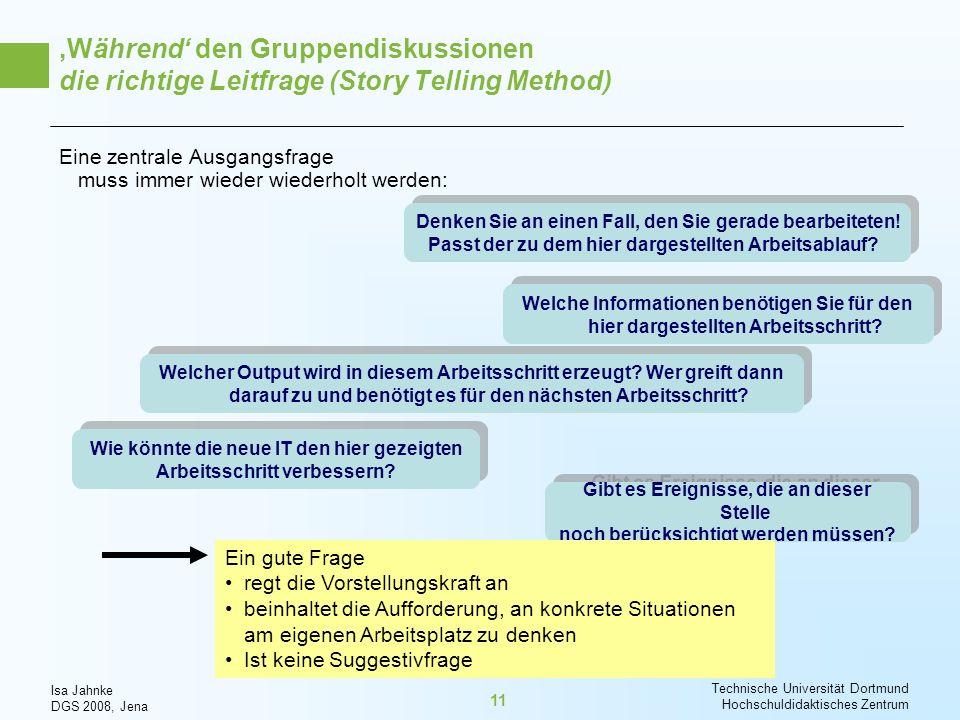Isa Jahnke DGS 2008, Jena Technische Universität Dortmund Hochschuldidaktisches Zentrum 11 Eine zentrale Ausgangsfrage muss immer wieder wiederholt we