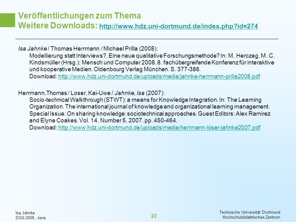 Isa Jahnke DGS 2008, Jena Technische Universität Dortmund Hochschuldidaktisches Zentrum 22 Veröffentlichungen zum Thema Weitere Downloads: http://www.
