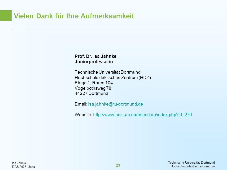 Isa Jahnke DGS 2008, Jena Technische Universität Dortmund Hochschuldidaktisches Zentrum 23 Prof. Dr. Isa Jahnke Juniorprofessorin Technische Universit