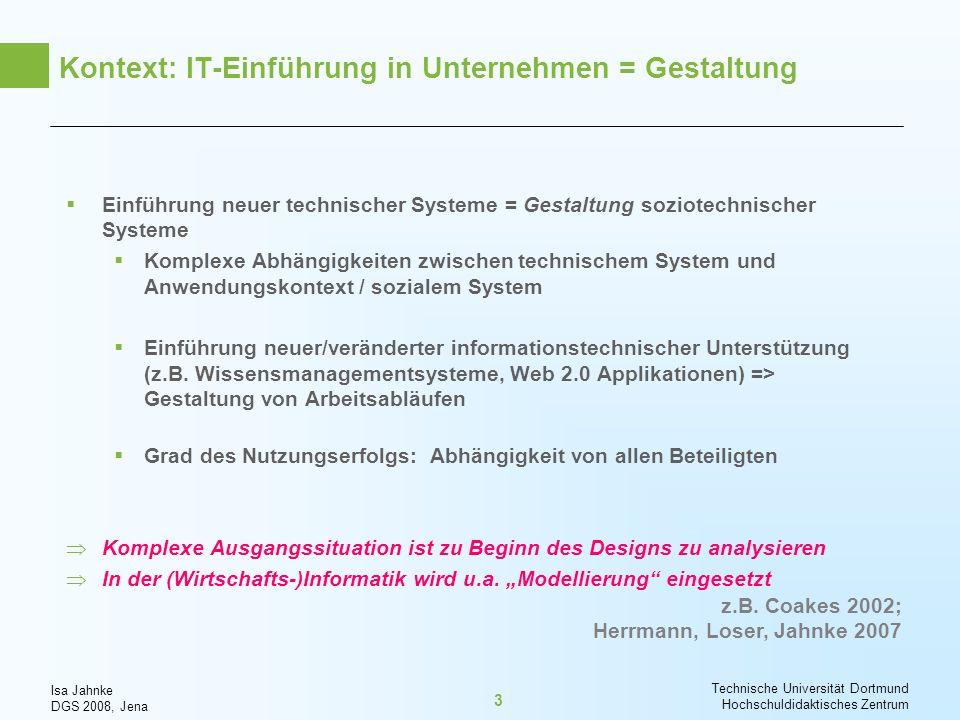 Isa Jahnke DGS 2008, Jena Technische Universität Dortmund Hochschuldidaktisches Zentrum 3 Kontext: IT-Einführung in Unternehmen = Gestaltung Einführun