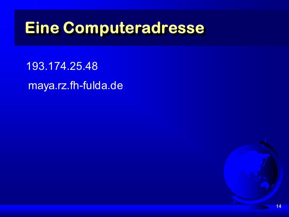 14 193.174.25.48 maya.rz.fh-fulda.de Eine Computeradresse