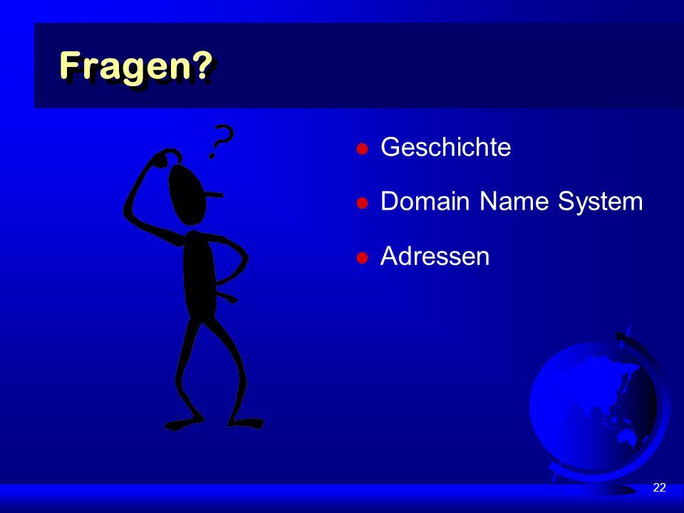 22 Fragen? Geschichte Domain Name System Adressen