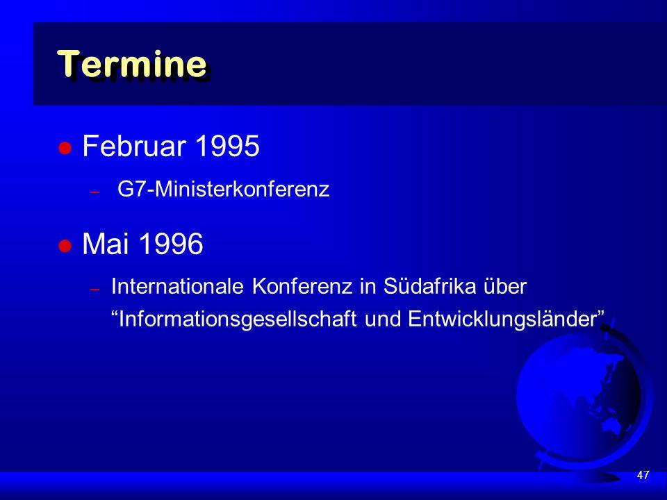 47 Termine Februar 1995 – G7-Ministerkonferenz Mai 1996 – Internationale Konferenz in Südafrika über Informationsgesellschaft und Entwicklungsländer