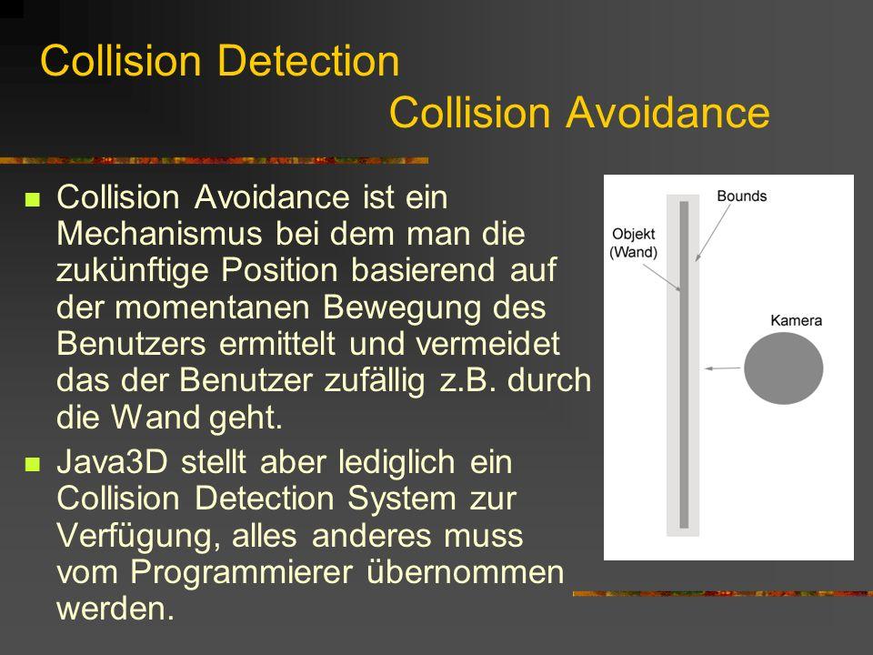 Collision Detection Collision Avoidance Collision Avoidance ist ein Mechanismus bei dem man die zukünftige Position basierend auf der momentanen Bewegung des Benutzers ermittelt und vermeidet das der Benutzer zufällig z.B.