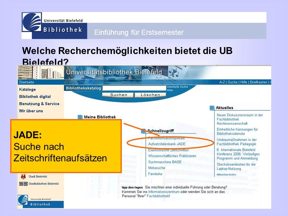 Einführung für Erstsemester Welche Recherchemöglichkeiten bietet die UB Bielefeld? JADE: Suche nach Zeitschriftenaufsätzen