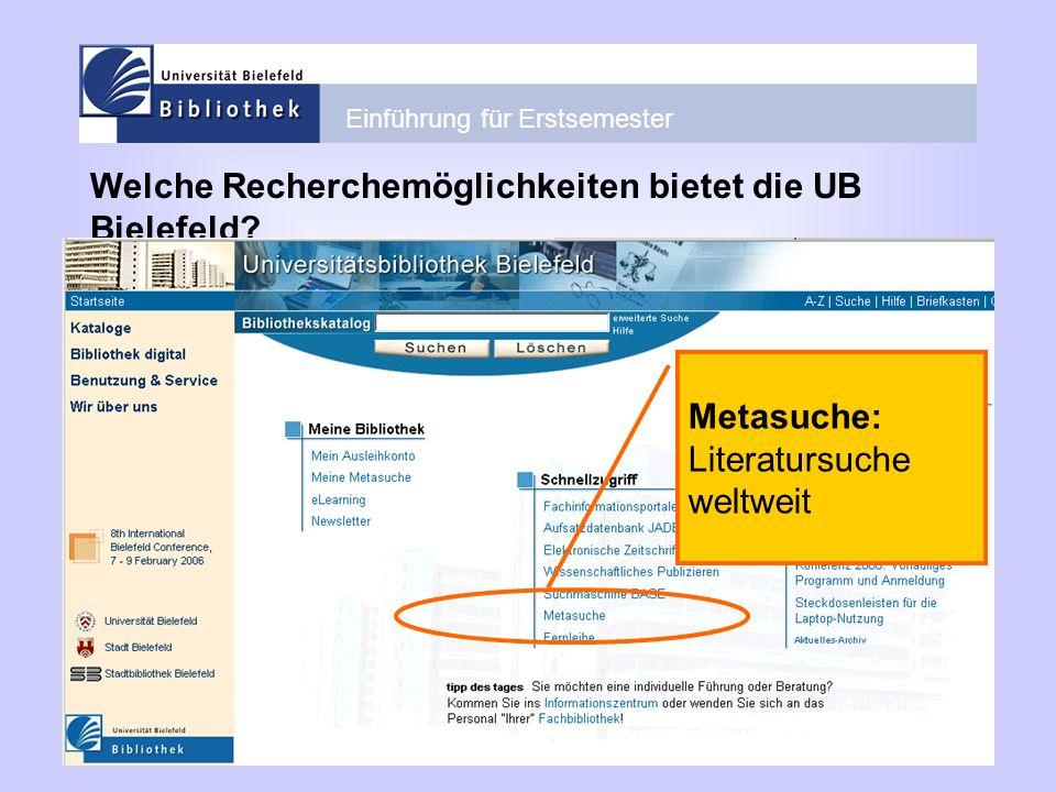 Einführung für Erstsemester Welche Recherchemöglichkeiten bietet die UB Bielefeld? Metasuche: Literatursuche weltweit