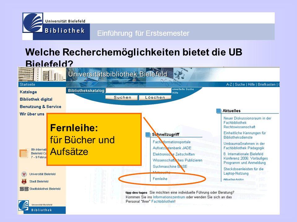 Einführung für Erstsemester Welche Recherchemöglichkeiten bietet die UB Bielefeld? Fernleihe: für Bücher und Aufsätze