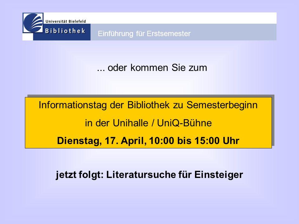 Einführung für Erstsemester... oder kommen Sie zum Informationstag der Bibliothek zu Semesterbeginn in der Unihalle / UniQ-Bühne Dienstag, 17. April,