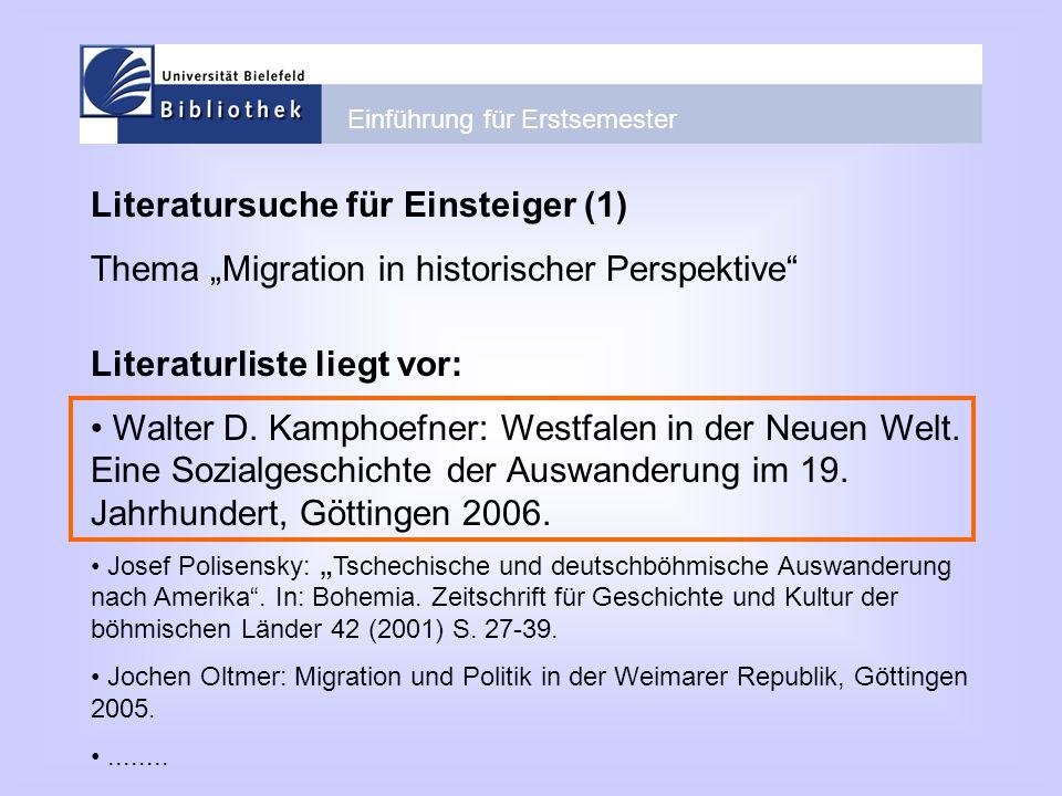 Einführung für Erstsemester Literatursuche für Einsteiger (1) Thema Migration in historischer Perspektive Literaturliste liegt vor: Walter D. Kamphoef