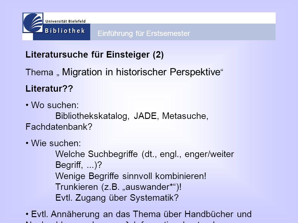 Einführung für Erstsemester Literatursuche für Einsteiger (2) Thema Migration in historischer Perspektive Literatur?? Wo suchen: Bibliothekskatalog, J