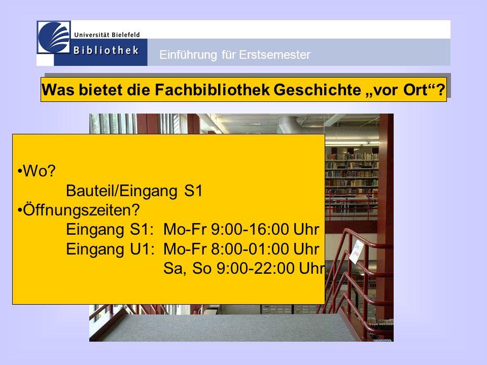 Einführung für Erstsemester Was bietet die Fachbibliothek Geschichte vor Ort? Wo? Bauteil/Eingang S1 Öffnungszeiten? Eingang S1:Mo-Fr 9:00-16:00 Uhr E