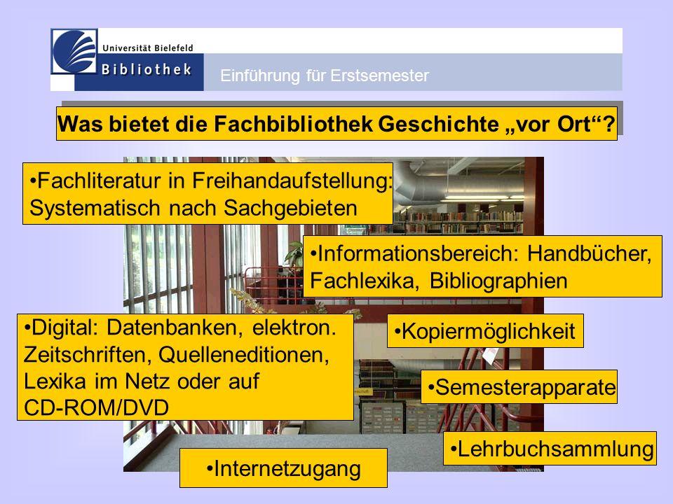 Einführung für Erstsemester Was bietet die Fachbibliothek Geschichte vor Ort? Fachliteratur in Freihandaufstellung: Systematisch nach Sachgebieten Inf