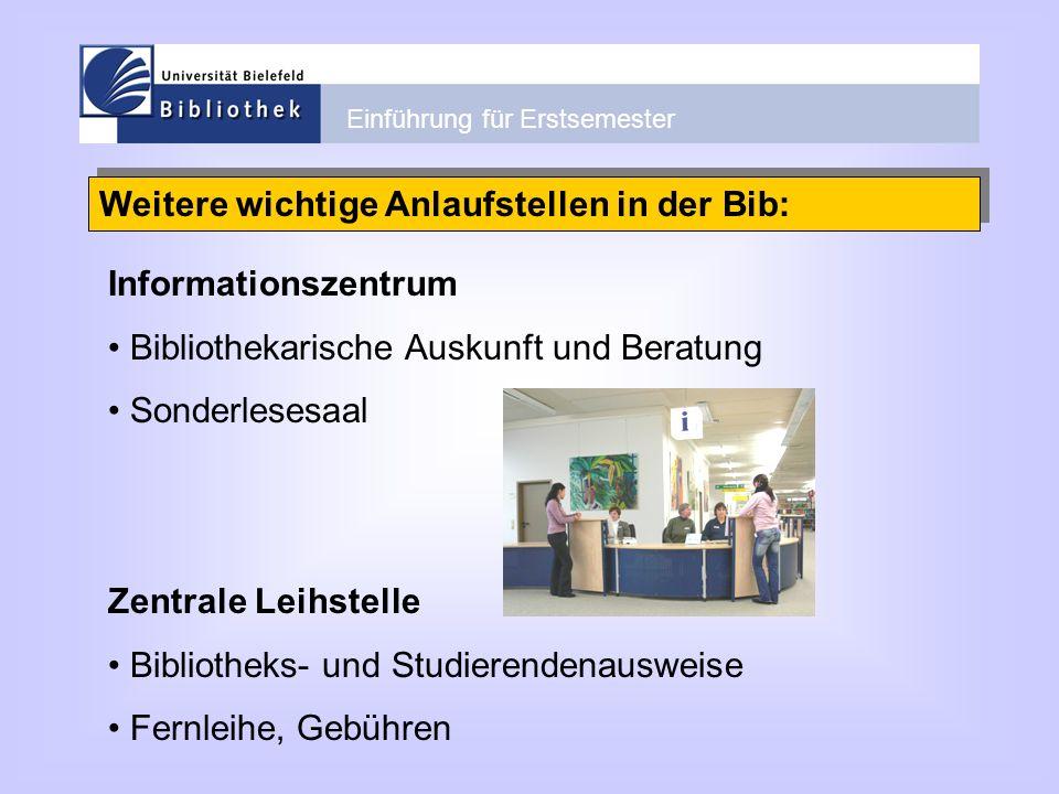 Einführung für Erstsemester Weitere wichtige Anlaufstellen in der Bib: Zentrale Leihstelle Bibliotheks- und Studierendenausweise Fernleihe, Gebühren I